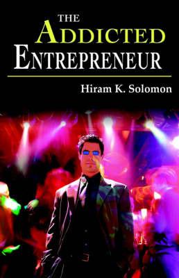 The Addicted Entrepreneur by Hiram , K. Solomon image