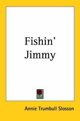 Fishin' Jimmy by Annie (Trumbull) Slosson