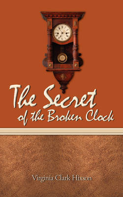 The Secret of the Broken Clock by Virginia Clark Hixson