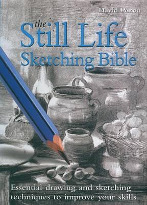 The Still Life Sketching Bible by David Poxon