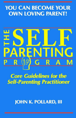 The Self-Parenting Program by John K. Pollard image