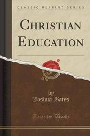 Christian Education (Classic Reprint) by Joshua Bates image