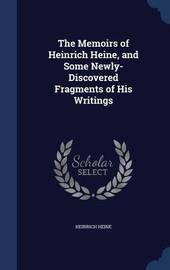 The Memoirs of Heinrich Heine, and Some Newly-Discovered Fragments of His Writings by Heinrich Heine