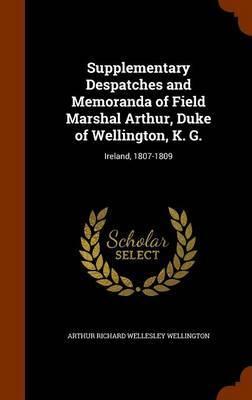 Supplementary Despatches and Memoranda of Field Marshal Arthur, Duke of Wellington, K. G. by Arthur Richard Wellesley Wellington
