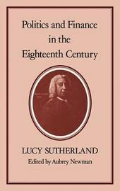 Politics and Finance in the Eighteenth Century by L. S. Sutherland