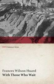 With Those Who Wait (Wwi Centenary Series) by Frances Wilson Huard