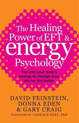 The Healing Power Of EFT and Energy Psychology by David Feinstein