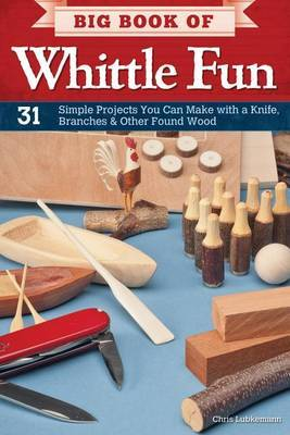 Big Book of Whittle Fun by Chris Lubkemann