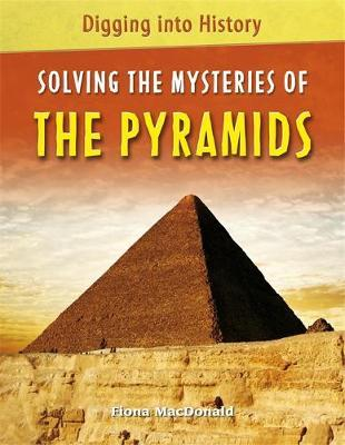 Digging into History: Solving The Mysteries of The Pyramids by Fiona MacDonald