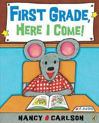 First Grade, Here I Come! by Nancy Carlson image