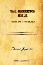 The Jefferson Bible the Life and Morals of Jesus by Thomas Jefferson