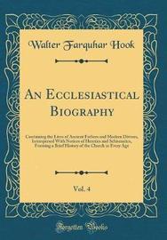 An Ecclesiastical Biography, Vol. 4 by Walter Farquhar Hook