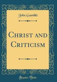 Christ and Criticism (Classic Reprint) by John Gamble image