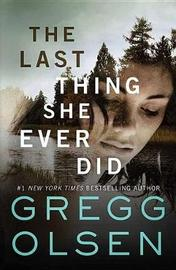 The Last Thing She Ever Did by Gregg Olsen image