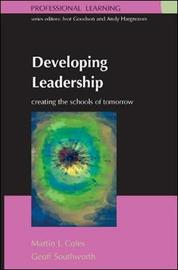Developing Leadership: Creating the Schools of Tomorrow by Martin J. Coles