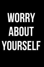 Worry about Yourself by Mary Lou Darling