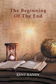 The Beginning Of The End by Kent Handy