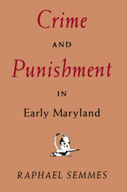 Crime and Punishment in Early Maryland by Raphael Semmes image