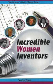 Incredible Women Inventors by Sandra Braun