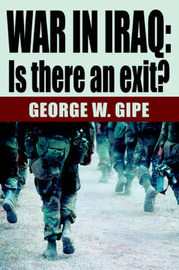 War in Iraq: Is There an Exit? by George W Gipe image