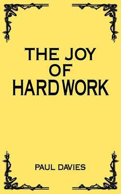 The Joy of Hard Work by Paul Davies