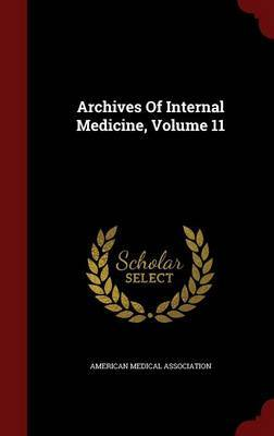 Archives of Internal Medicine; Volume 11 by American Medical Association