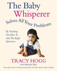 The Baby Whisperer Solves All Your Problems (by Teaching You How to Ask the Right Questions) by Melinda Blau