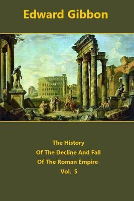 The History of the Decline and Fall of the Roman Empire Volume 5 by Edward Gibbon image