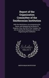 Report of the Organization Committee of the Smithsonian Institution by Smithsonian Institution