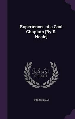 Experiences of a Gaol Chaplain [By E. Neale] by Erskine Neale image