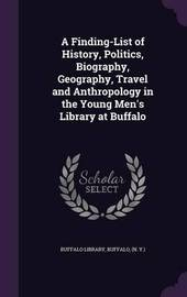 A Finding-List of History, Politics, Biography, Geography, Travel and Anthropology in the Young Men's Library at Buffalo image