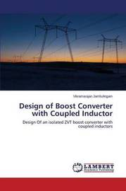 Design of Boost Converter with Coupled Inductor by Jambulingam Vikramarajan