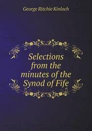 Selections from the Minutes of the Synod of Fife by George Ritchie Kinloch