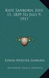 Kate Sanborn, July 11, 1839 to July 9, 1917 by Edwin Webster Sanborn