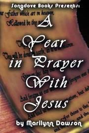 A Year in Prayer with Jesus by MS Marilynn Dawson
