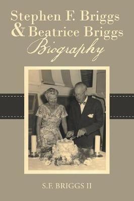 Stephen F. Briggs & Beatrice Briggs Biography by II S F Briggs