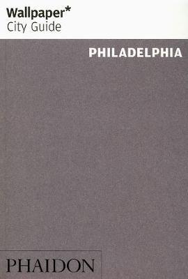 Wallpaper* City Guide Philadelphia by Wallpaper*