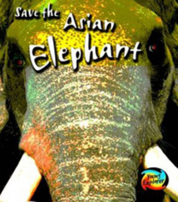 Save the Asian Elephant by Louise Spilsbury image