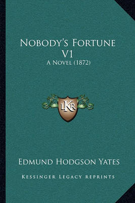 Nobody's Fortune V1: A Novel (1872) by Edmund Hodgson Yates image