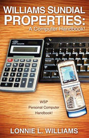 Williams Sundial Properties: A Computer Handbook! by Lonnie L Williams