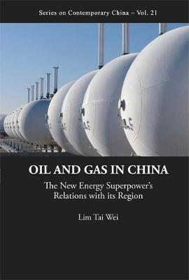 Oil And Gas In China: The New Energy Superpower's Relations With Its Region by Lim Tai Wei