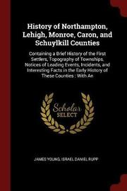 History of Northampton, Lehigh, Monroe, Caron, and Schuylkill Counties by James Young