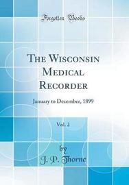 The Wisconsin Medical Recorder, Vol. 2 by J P Thorne image