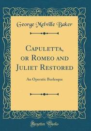 Capuletta, or Romeo and Juliet Restored by George Melville Baker image