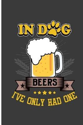 In Dog Beers I've Only Had One by Amira McDonald