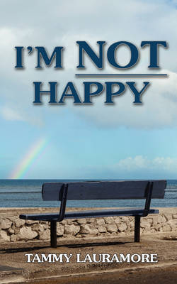 I'm Not Happy by Tammy Lauramore