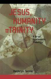 Jesus Humanity and the Trinity by Kathryn Tanner