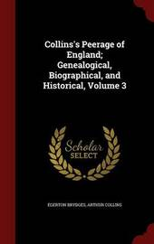 Collins's Peerage of England; Genealogical, Biographical, and Historical; Volume 3 by Egerton Brydges