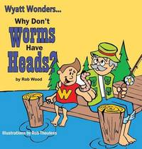 Why Don't Worms Have Heads? by Wood Rob