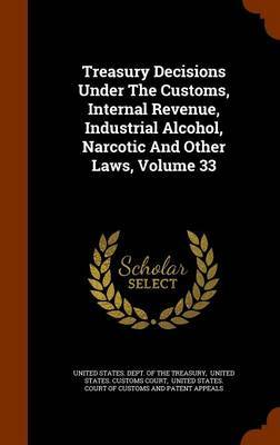 Treasury Decisions Under the Customs, Internal Revenue, Industrial Alcohol, Narcotic and Other Laws, Volume 33